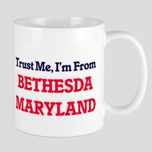 Trust Me, I'm from Bethesda Maryland Mugs